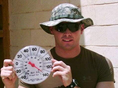 There were times in Iraq that the thermometer read 140 degrees out in the sun and about 115 in the shade.